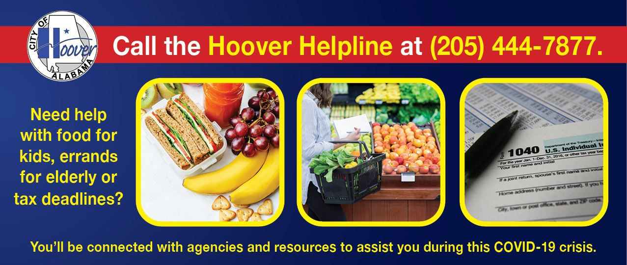 Call the Hoover Helpline at 205-444-7877 to be connected to community resources available during the